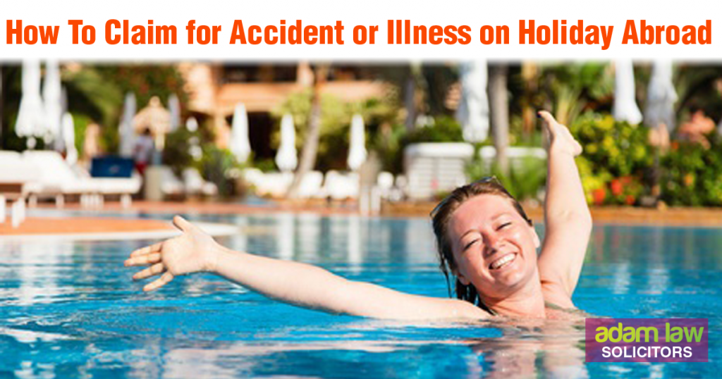 Claim for accident or sickness holiday abroad